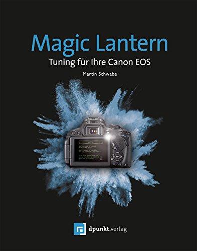 Canon Lantern Magic (Magic Lantern: Tuning für ihre Canon EOS)
