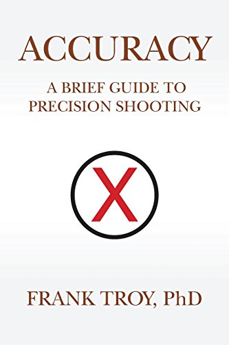 Accuracy: A Brief Guide to Precision Shooting por Frank Troy PhD