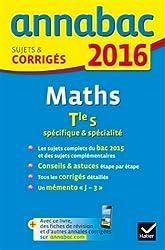 Annales Annabac 2016 Maths Tle S spécifique & spécialité: sujets et corrigés du bac - Terminale S