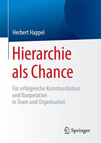 Hierarchie als Chance: Für erfolgreiche Kommunikation und Kooperation in Team und Organisation