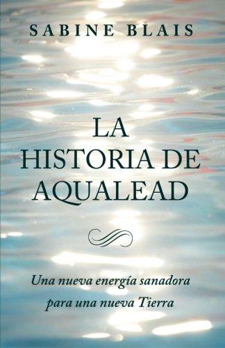 La Historia de Aqualead: Una nueva energía sanadora para una nueva Tierra: Una nueva energía sanadora para una nueva Tierra