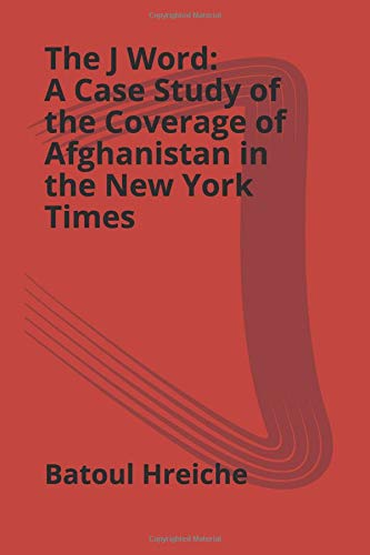 The J Word: A Case Study of the Coverage of Afghanistan in the New York Times