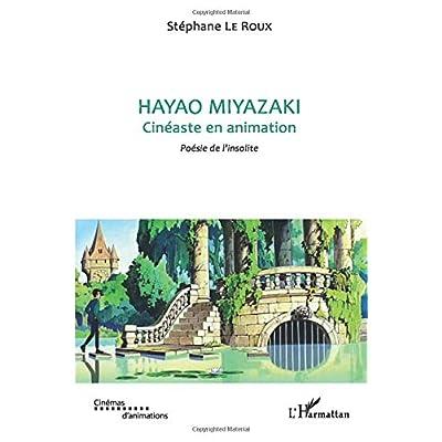 Hayao Miyazaki: Cinéaste en animation - Poésie de l'insolite