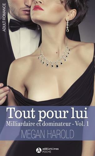 Tout pour lui, Tome 1 : Milliardaire et dominateur par Megan Harold