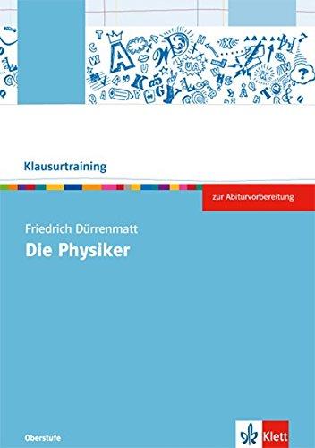 Friedrich Dürrenmatt: Die Physiker: Arbeitsheft Klasse 10-13 (Klausurtraining Deutsch)