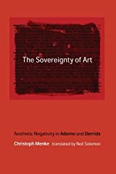 The Sovereignty of Art: Aesthetic Negativity in Adorno and Derrida (Studies in Contemporary German Social Thought) by Thomas McCarthy (1999-06-25)