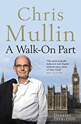 A Walk-On Part: Diaries 1994-1999 (Mullin Diaires 3) by Chris Mullin (2011-08-18)