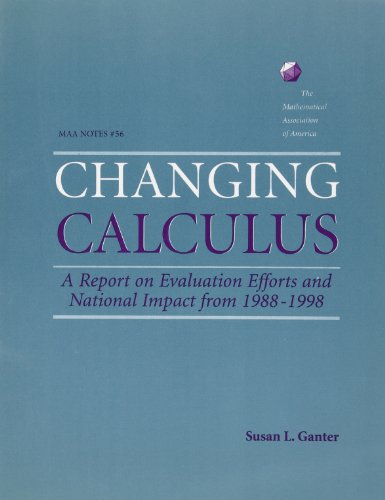 Changing Calculus: A Report on Evaluation Efforts and National Impact from 1988-1998 (Maa Notes, Band 56)