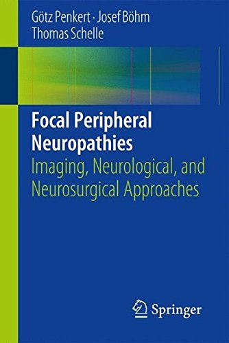 Focal Peripheral Neuropathies: Imaging, Neurological, and Neurosurgical Approaches by G?tz Penkert (2015-01-12)