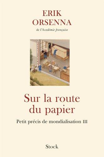Sur la route du papier: Petit précis de mondialisation III par Erik Orsenna