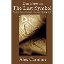 """Dan Brown's """"The Lost Symbol"""": The Ultimate Unauthorized and Independent Reading Guide"""