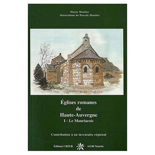 Eglises romanes de Haute-Auvergne : Tome 1, Le Mauriacois