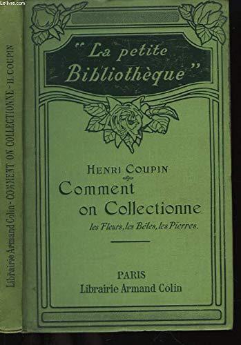 Comment on collectionne les fleurs, les bêtes, les pierres. par Coupin Henri