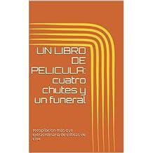 UN LIBRO DE PELICULA: cuatro chutes y un funeral: recopilacion más que extraordinaria de críticas de cine (Spanish Edition)
