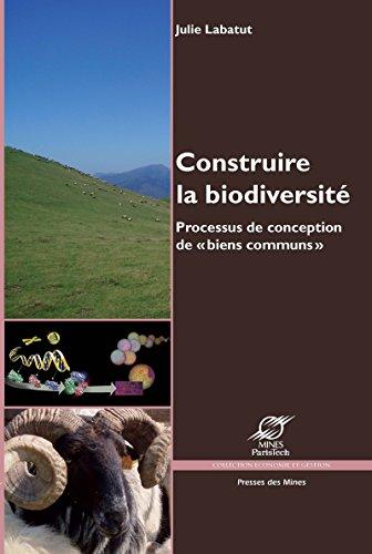 Construire la biodiversité: Processus de conception de «biens communs» (Économie et gestion) par Julie Labatut
