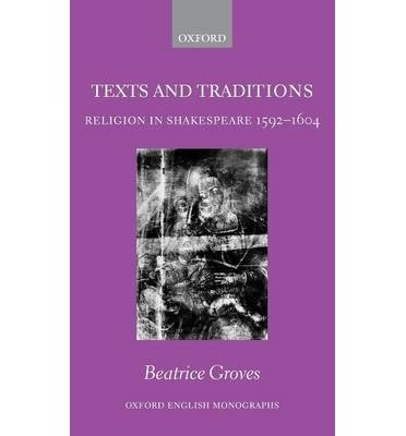 [(Texts and Traditions : Religion in Shakespeare 1592-1604)] [By (author) Beatrice Groves] published on (February, 2007)