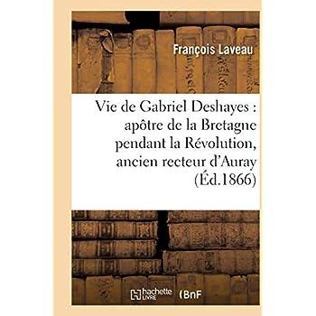 Vie de Gabriel Deshayes : apôtre de la Bretagne pendant la Révolution, ancien recteur d'Auray: et vicaire général de Vannes