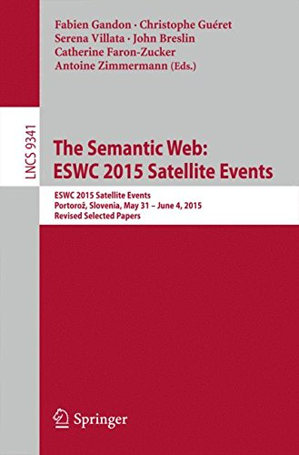 The Semantic Web: ESWC 2015 Satellite Events: ESWC 2015 Satellite Events, Portoroz, Slovenia, May 31-June 4, 2015, Revised Selected Papers (Lecture Notes in Computer Science)