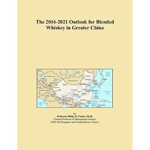 The 2016-2021 Outlook for Blended Whiskey in Greater China - Blended Whiskey