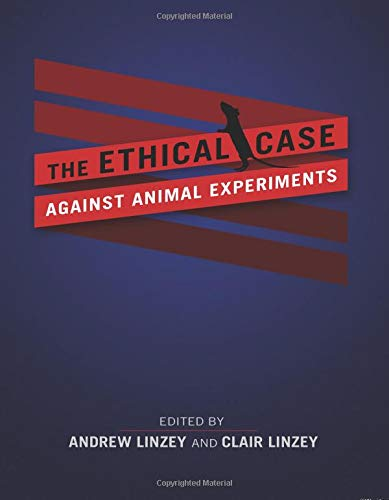The Ethical Case against Animal Experiments por Andrew Linzey