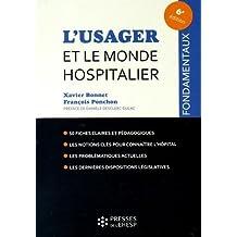 L'usager et le monde hospitalier: 50 fiches claires et pédagogiques. Les notions clés pour connaître l'hôpital. Les problématiques actuelles. Les dernières dispositions législatives
