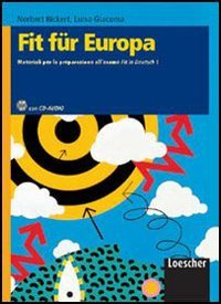 Fit Fr Europa. Materiali per la preparazione all'esame Fit in Deutsch1. Per le scuole superiori. Con espansione online