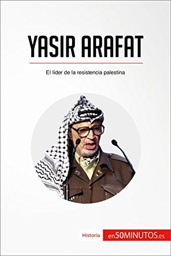 Descargar Libro Yasir Arafat: El líder de la resistencia palestina (Historia) de 50Minutos.es