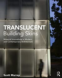 Translucent Building Skins: Material Innovations in Modern and Contemporary Architecture