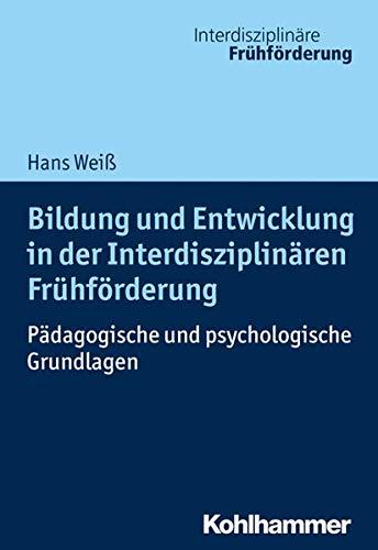 Bildung und Entwicklung in der Interdisziplinären Frühförderung: Pädagogische und psychologische Grundlagen (Interdisziplinäre Frühförderung)