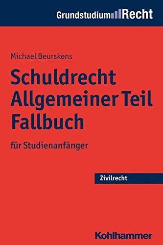 Schuldrecht Allgemeiner Teil Fallbuch: für Studienanfänger (Grundstudium Recht)