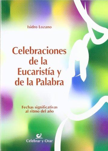 Celebraciones de la Eucaristía y de la Palabra: Fechas significativas al ritmo del año (Celebrar y orar)