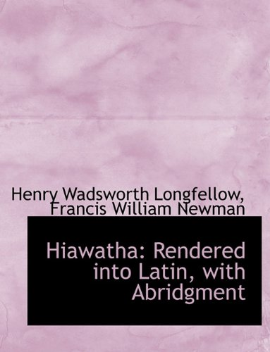 Hiawatha: Rendered Into Latin, with Abridgment