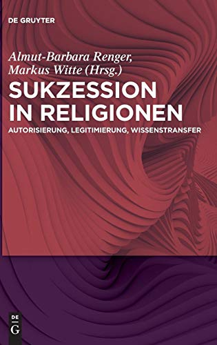 Sukzession in Religionen: Autorisierung, Legitimierung, Wissenstransfer