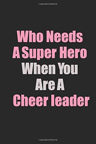 Who Needs A Super Hero When You Are A Cheer leader: Inspirational life quote blank lined Notebook 6x9 matte finish