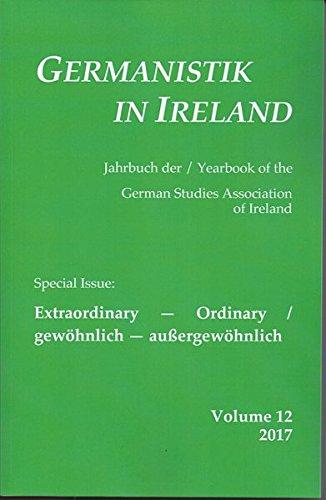 Extraordinary _ Ordinary / gewöhnlich _ außergewöhnlich (Germanistik in Ireland / Jahrbuch der / Yearbook oth the German Studies Association of Ireland)