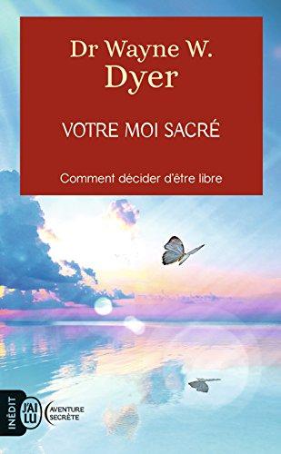 Votre moi sacré: Décider d'être libre (J'ai lu Aventure secrète t. 11894)