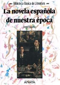 La novela española de nuestra época: La Novela Espanola De Nuestra Epoca (Literatura - Biblioteca Básica De Literatura - Serie «General») por Ángel Basanta