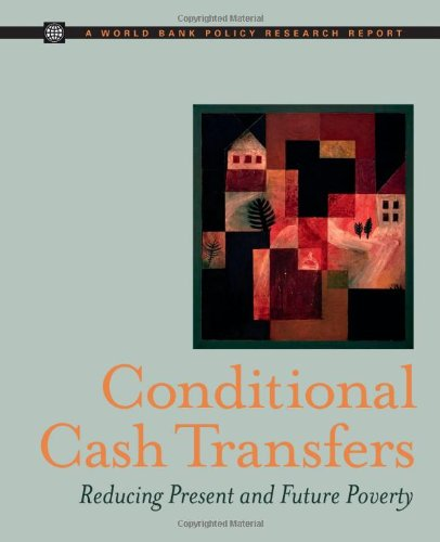 Conditional Cash Transfers: Reducing Present and Future Poverty (World Bank Policy Research Report)