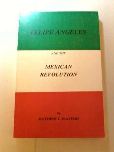 Felipe Angeles and the Mexican Revolution