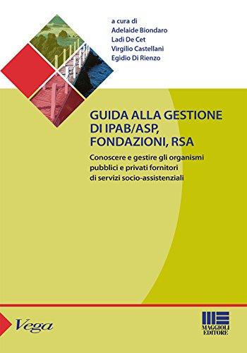 Guida alla gestione di IPAB-ASP, fondazioni, rsa. Conoscere e gestire gli organismi pubblici e privati fornitori di servizi socio-assistenziali