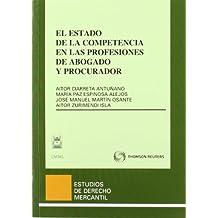 El estado de la competencia en las profesiones de abogado y procurador (Estudios Derecho Mercantil)