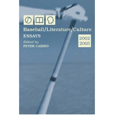 [(Baseball, Literature, Culture: Essays, 2002-2003)] [Author: Peter Carino] published on (April, 2004)