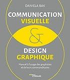 Communication visuelle et design graphique: Manuel à l'usage des graphistes et de leurs commanditaires...
