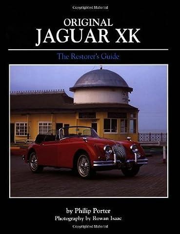 Original Jaguar XK: The Restorer's Guide to XK120, XK140 and