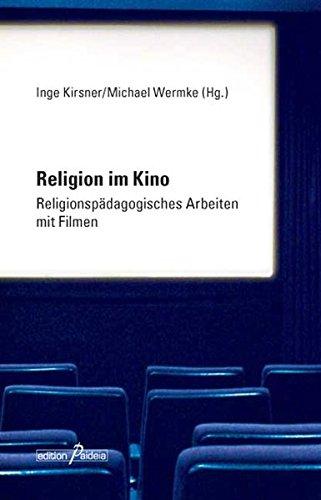 Religion im Kino: Religionspädagogisches Arbeiten mit Filmen (Edition Paideia)