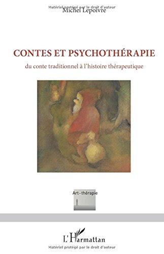 Contes et psychothérapie: Du Conte Traditionnel À L'histoire Thérapeutique par Michel Lepoivre