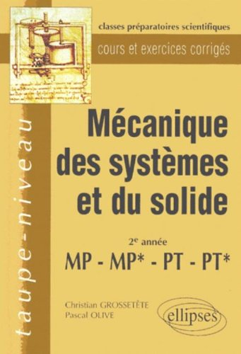 Mécanique des systèmes et du solide: 2e année, MP-MP*-PT-PT* par Christian Grossetête, Pascal Olive