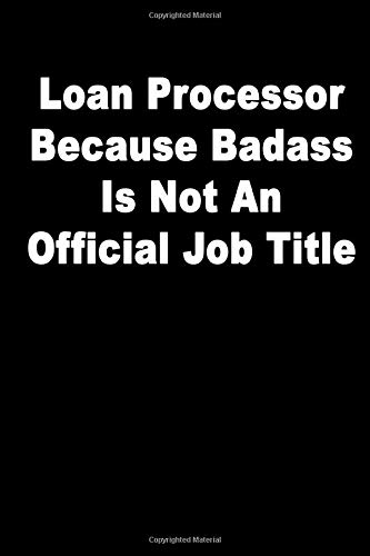 Loan Processor Because Badass Is Not An Official Job Title: Journal Paper Notebook for Friends & Coworkers Funny Note Taking Book