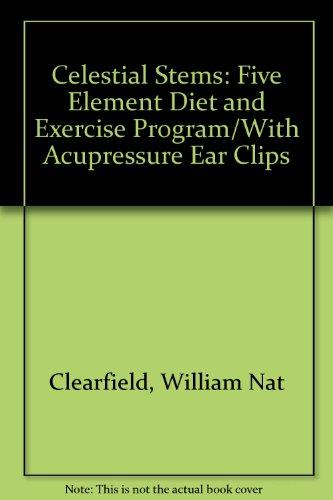 Celestial Stems: Five Element Diet and Exercise Program/With Acupressure Ear Clips -