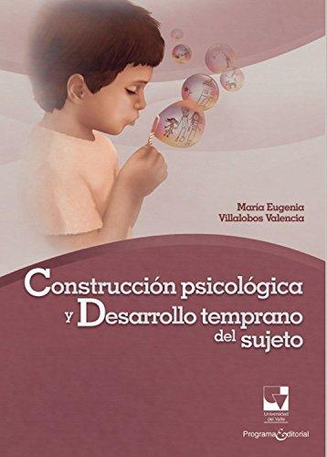 Construcción psicológica y desarrollo temprano del sujeto: Una perspectiva clínico-psicológica de su ontogénesis (Ciencias sociales y económicas nº 2) por María Eugenia Villalobos Valencia